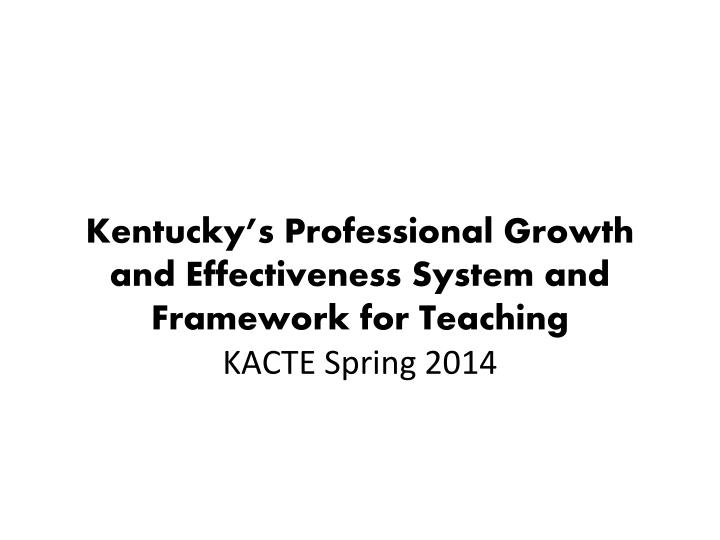 Kentucky's Professional Growth and Effectiveness System and  Framework for Teaching