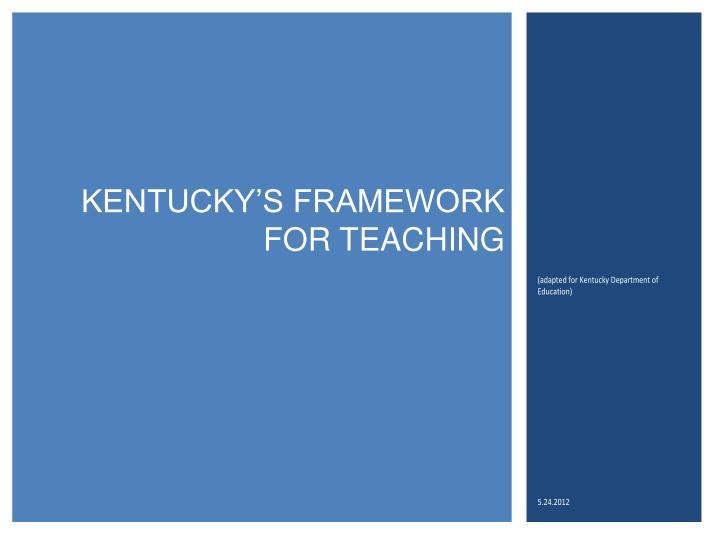 KENTUCKY'S FRAMEWORK FOR TEACHING