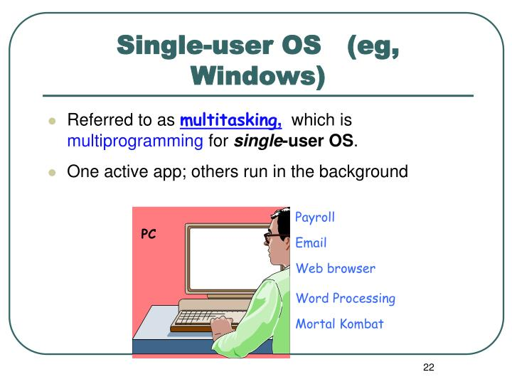 Single-user OS   (eg, Windows)