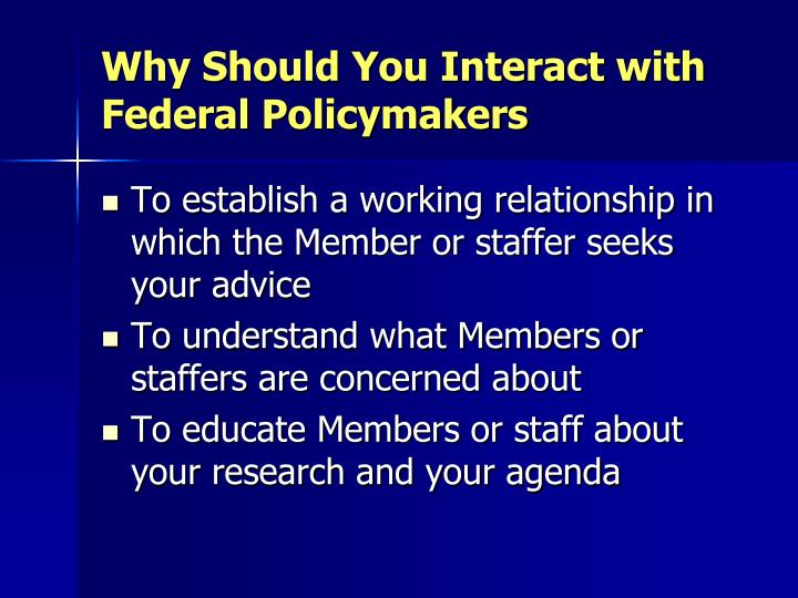 Why should you interact with federal policymakers