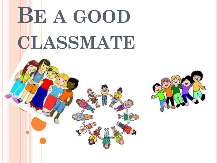 Be a good classmate