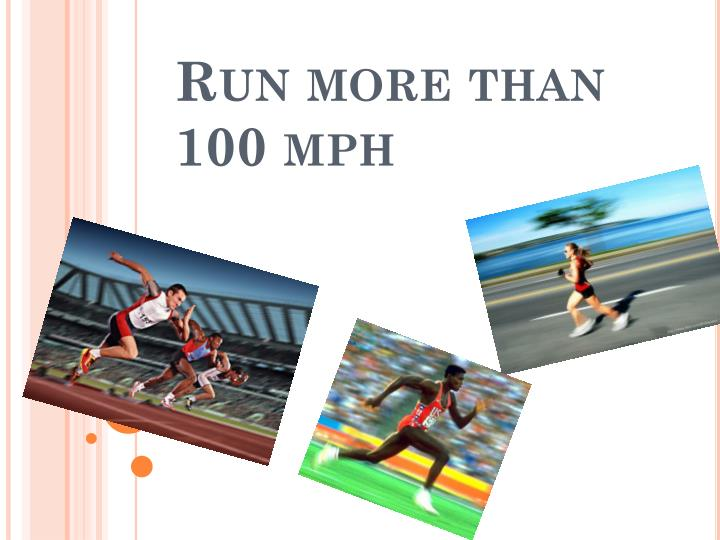 Run more than 100 mph