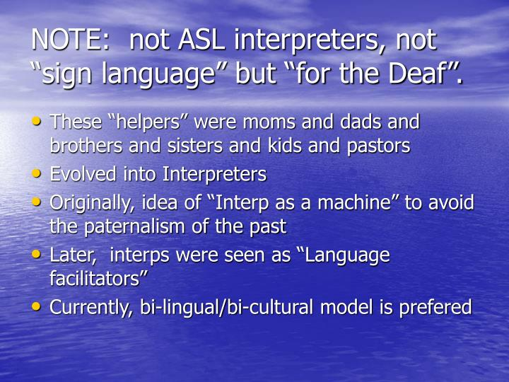 "NOTE:  not ASL interpreters, not ""sign language"" but ""for the Deaf""."