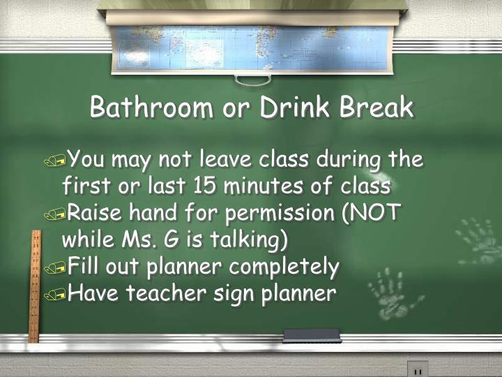 Bathroom or Drink Break