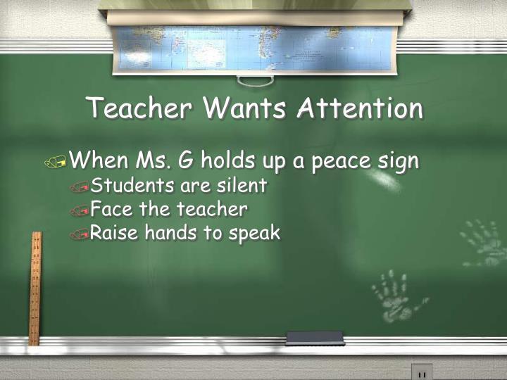 Teacher Wants Attention