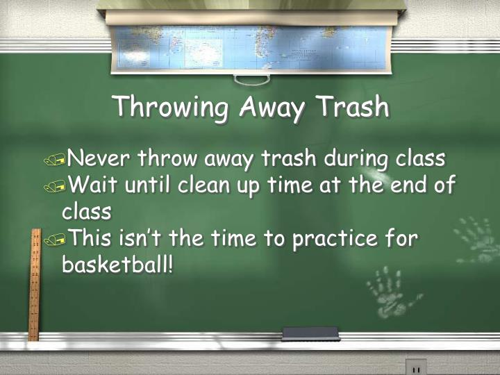 Throwing Away Trash