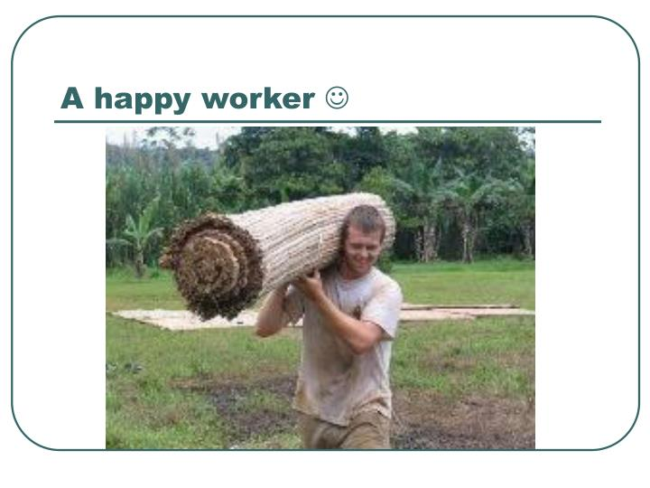 A happy worker