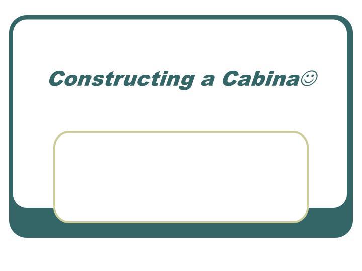 Constructing a Cabina