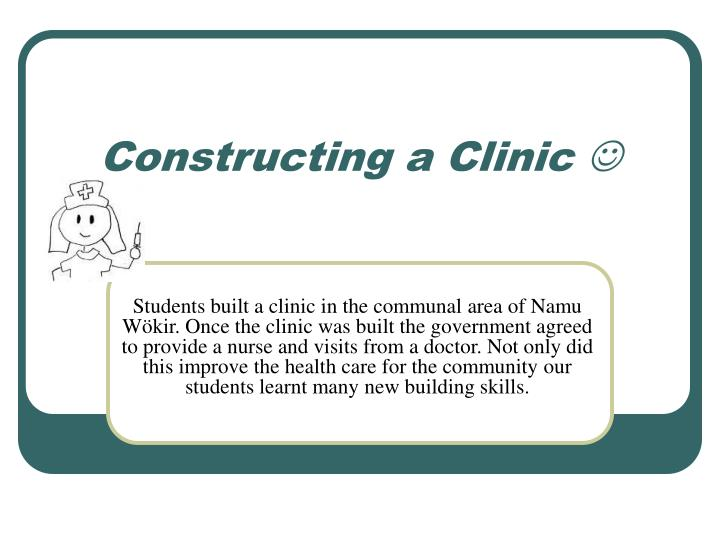 Constructing a Clinic