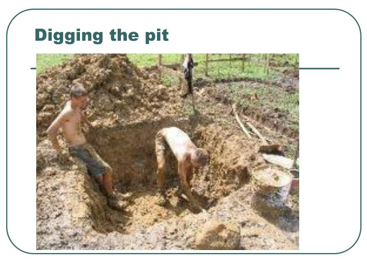 Digging the pit