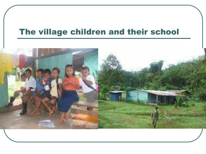 The village children and their school