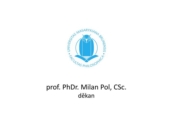 prof. PhDr. Milan Pol, CSc.