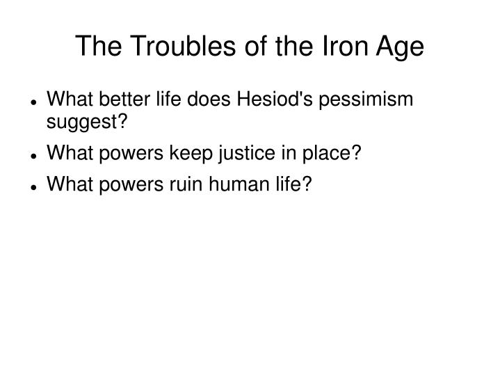 The Troubles of the Iron Age