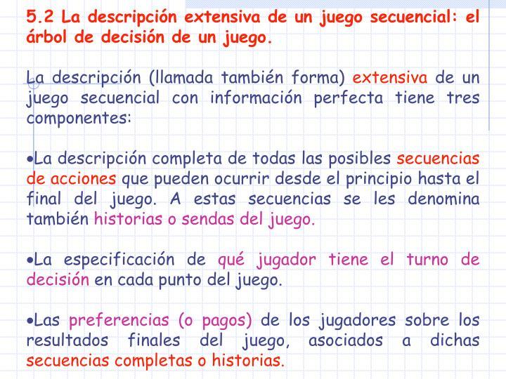 5.2 La descripción extensiva de un juego secuencial: el árbol de decisión de un juego.
