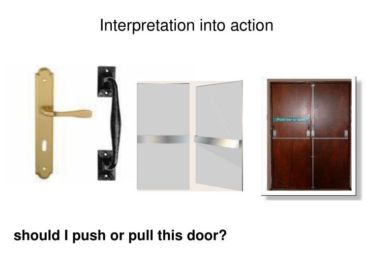 Interpretation into action