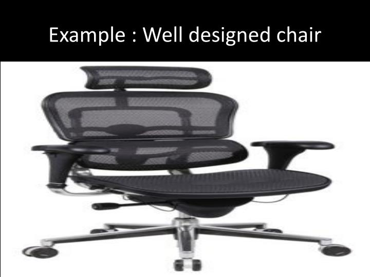 Example : Well designed chair