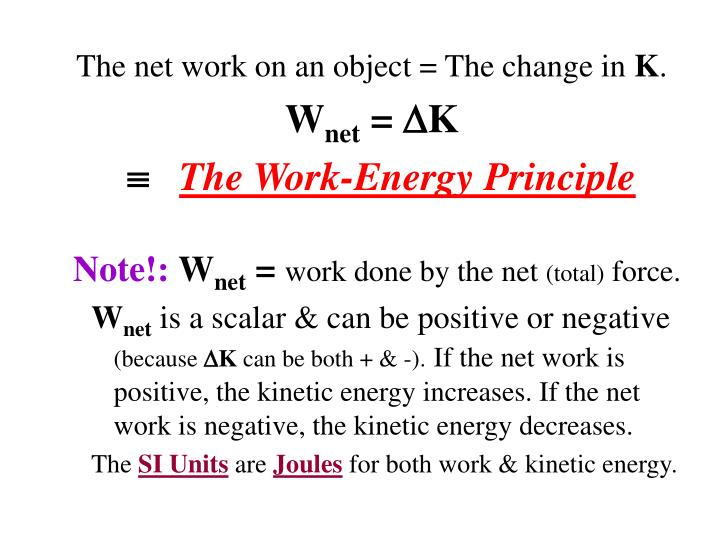 The net work on an object = The change in