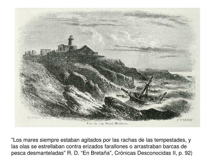 """""""Los mares siempre estaban agitados por las rachas de las tempestades, y"""