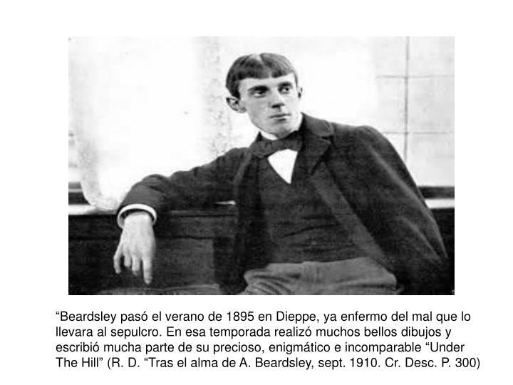 """""""Beardsley pasó el verano de 1895 en Dieppe, ya enfermo del mal que lo"""