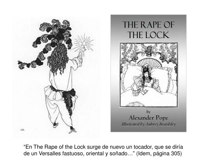"""""""En The Rape of the Lock surge de nuevo un tocador, que se diría de un Versalles fastuoso, oriental y soñado…"""" (Idem, página 305)"""