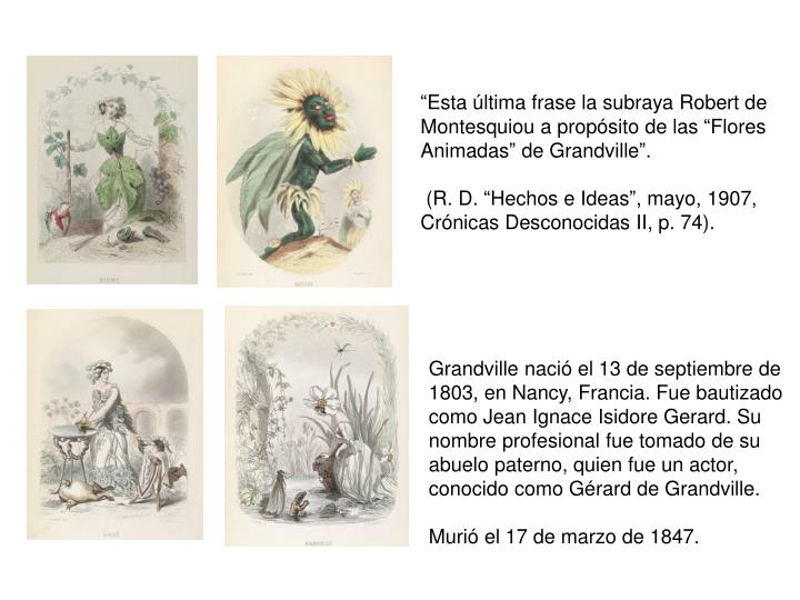 """Esta última frase la subraya Robert de Montesquiou a propósito de las ""Flores Animadas"" de Grandville""."