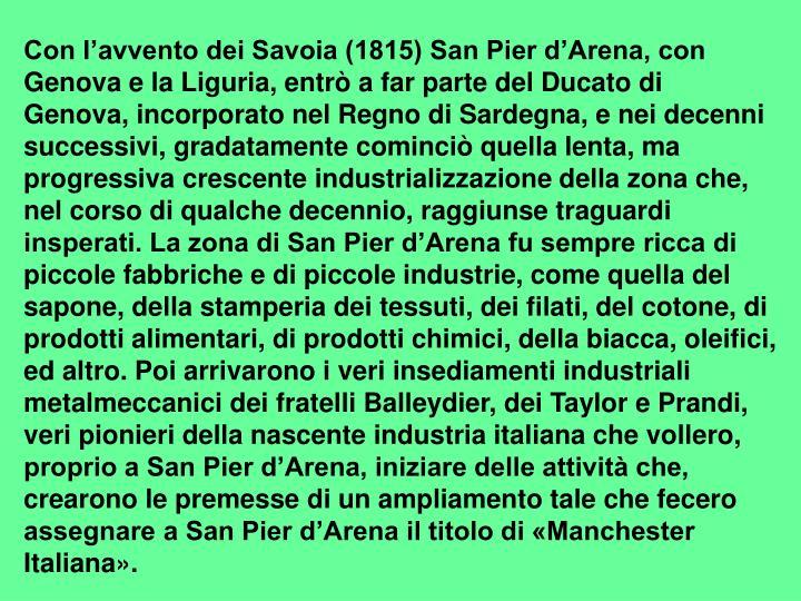 Con l'avvento dei Savoia (1815) San Pier d'Arena, con Genova e la Liguria, entrò a far parte del Ducato di