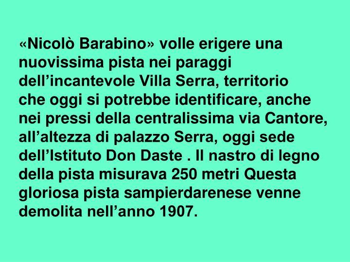 «Nicolò Barabino» volle erigere una nuovissima pista nei paraggi dell'incantevole Villa Serra, territorio