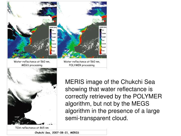 MERIS image of the Chukchi Sea showing that water reflectance is correctly retrieved by the POLYMER algorithm, but not by the MEGS algorithm in the presence of a large semi-transparent cloud.
