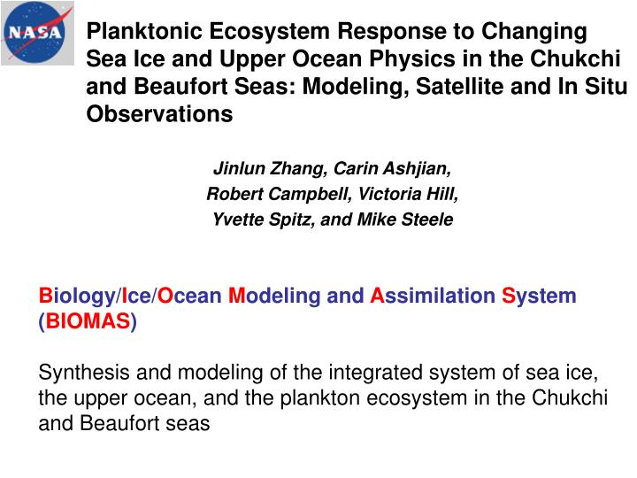 Planktonic Ecosystem Response to Changing Sea Ice and Upper Ocean Physics in the Chukchi and Beaufort Seas: Modeling, Satellite and In Situ Observations