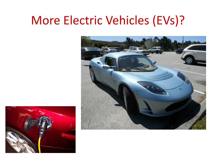 More Electric Vehicles (EVs)?