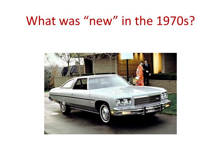 "What was ""new"" in the 1970s?"