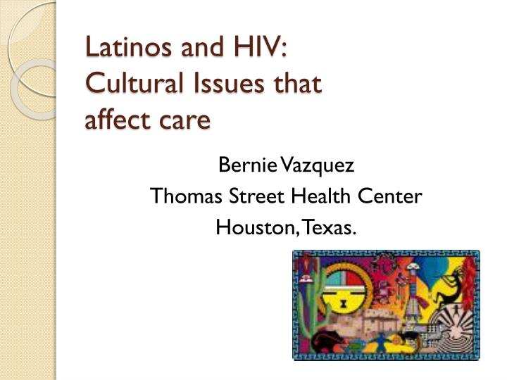 Latinos and hiv cultural issues that affect care