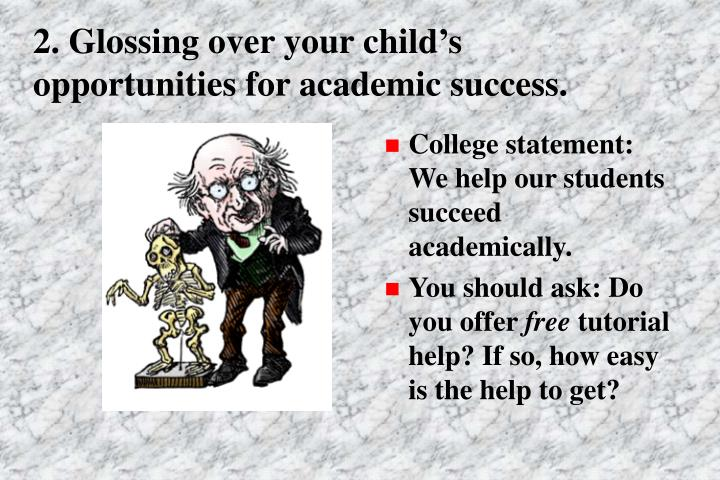 2. Glossing over your child's opportunities for academic success.