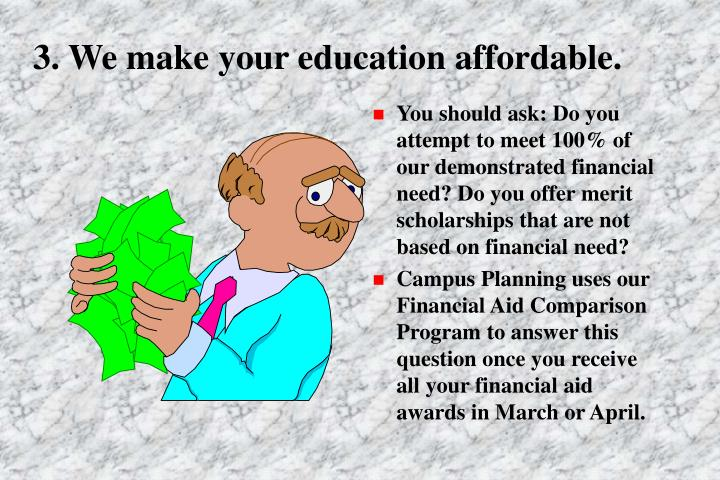 3. We make your education affordable.