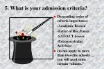 5 what is your admission criteria