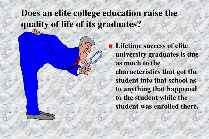 Does an elite college education raise the quality of life of its graduates?