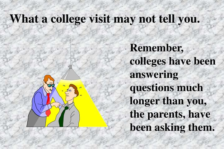 What a college visit may not tell you.
