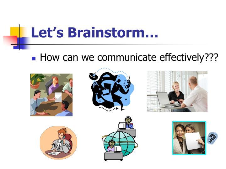 Let's Brainstorm…
