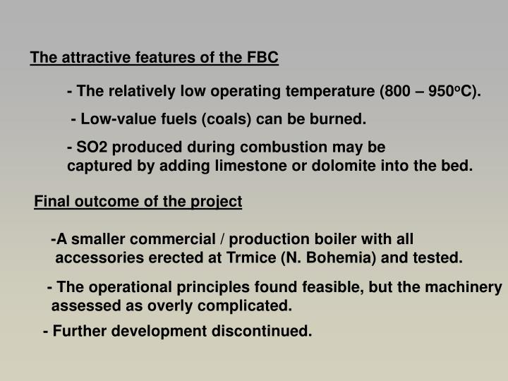 The attractive features of the FBC