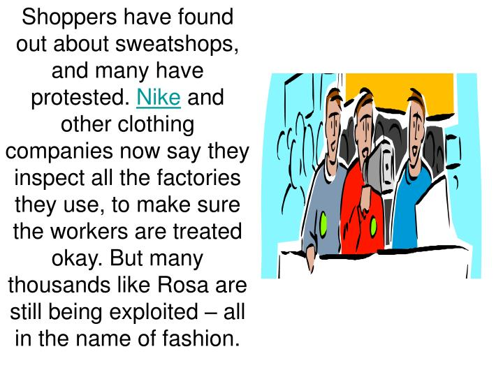 Shoppers have found out about sweatshops, and many have protested.