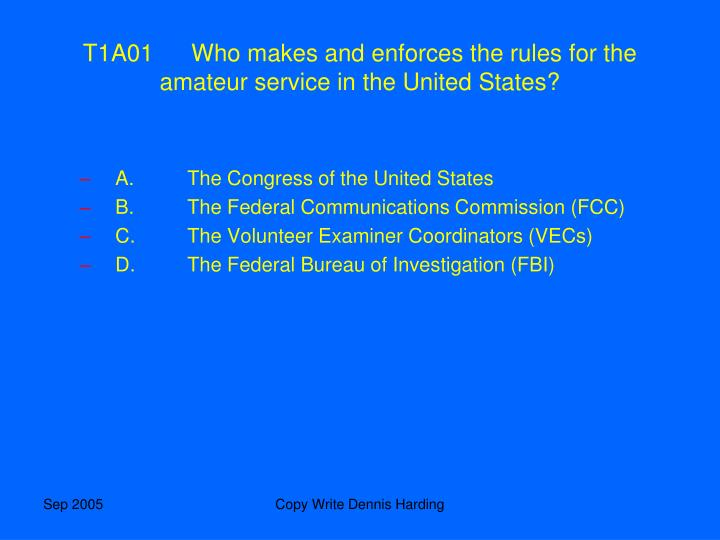 T1A01	Who makes and enforces the rules for the amateur service in the United States?