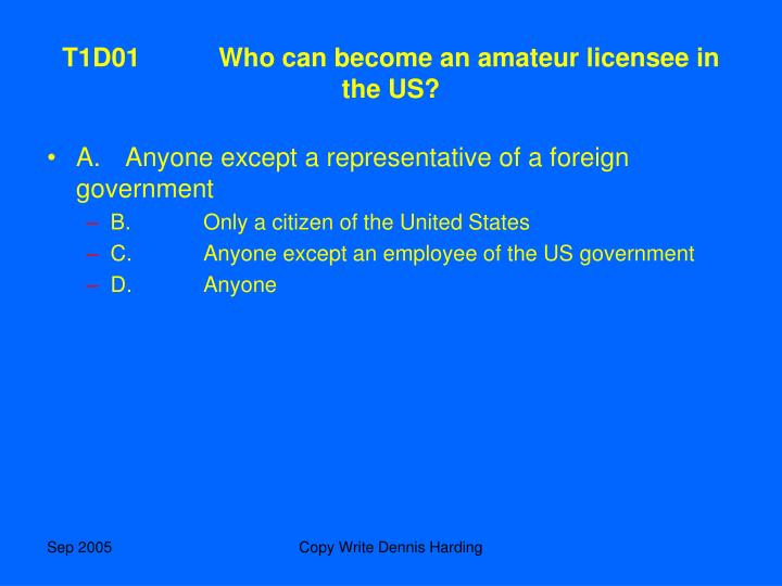T1D01	Who can become an amateur licensee in the US?
