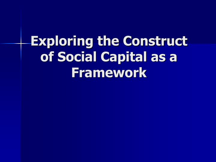 Exploring the construct of social capital as a framework
