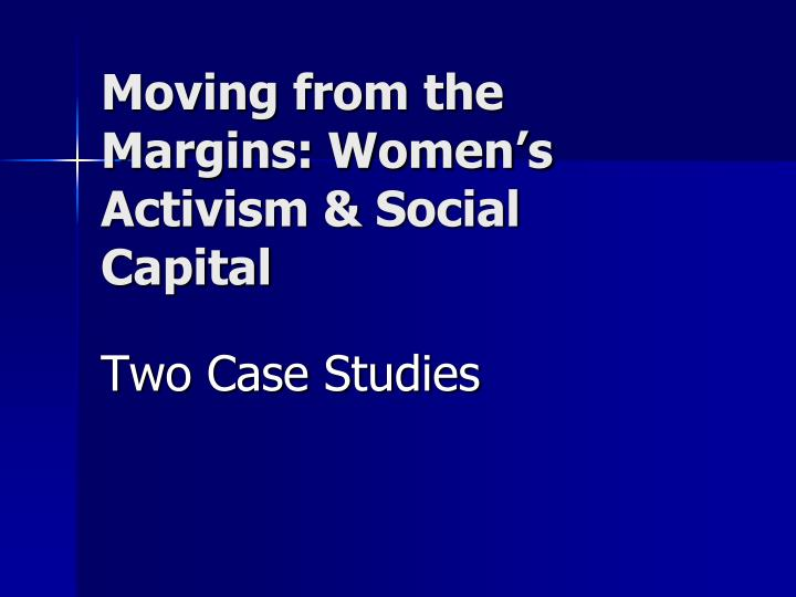 Moving from the Margins: Women's Activism & Social Capital