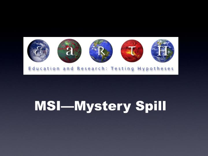 MSI—Mystery Spill