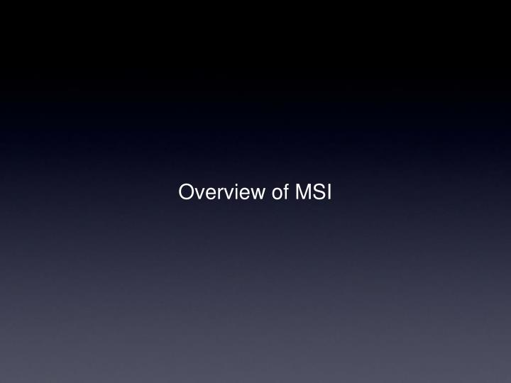 Overview of MSI