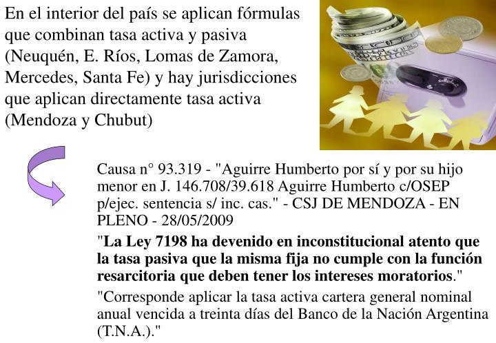 En el interior del país se aplican fórmulas que combinan tasa activa y pasiva (Neuquén, E. Ríos, Lomas de Zamora, Mercedes, Santa Fe) y hay jurisdicciones que aplican directamente tasa activa (Mendoza y Chubut)