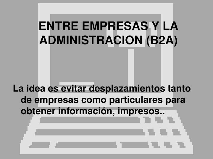 ENTRE EMPRESAS Y LA ADMINISTRACION (B2A)
