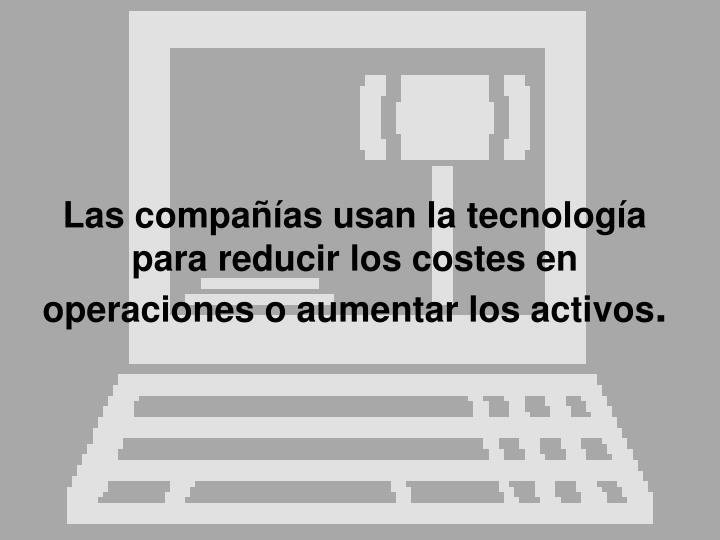 Las compañías usan la tecnología para reducir los costes en operaciones o aumentar los activos