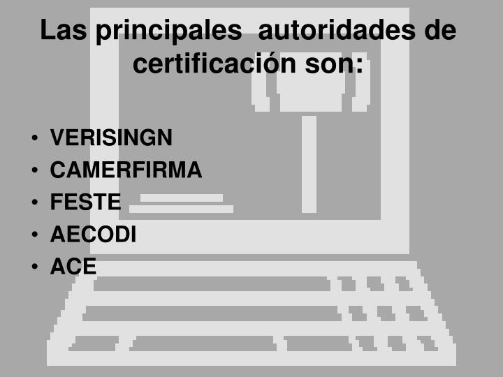 Las principales  autoridades de certificación son:
